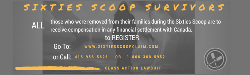 Sixties Scoop Survivors Class Action Lawsuit go to www.sixtiesscoopclaims.com  to register or click on this image to go to the website.