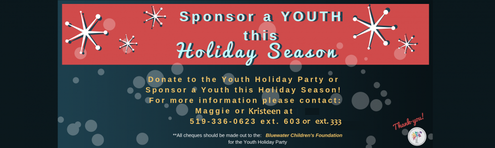 Sponsor a youth this holiday season. For more information call the agency at 519-336-0623 and ask for extension 603
